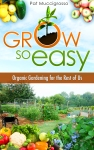 Organic gardening for everyone who thinks it's hard.